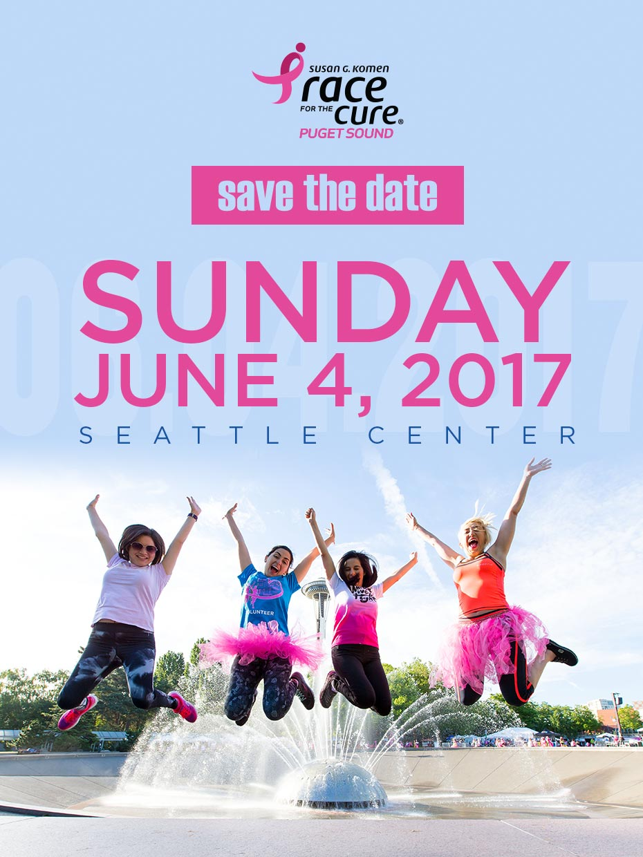 Save the Date - Sunday, June 4, 2017 - Komen Puget Sound Race for the Cure
